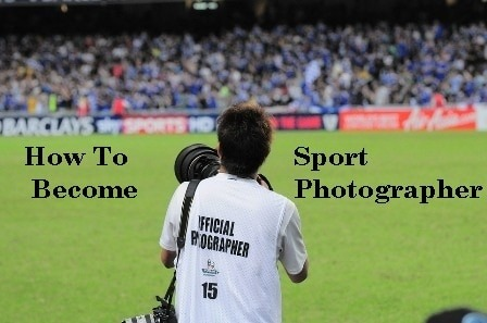 how to become a sport photographer